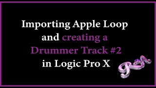 Logic Pro X Tutorial  Importing Apple Loop and Creating a Drummer Track #2