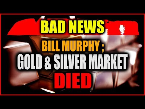 BILL MURPHY - We Have Bad News About Gold and Silver Market