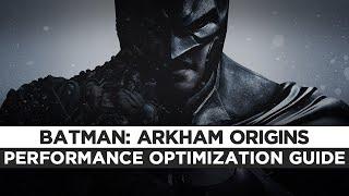 Batman Arkham Origins - How To Fix Lag/Get More FPS and Improve Performance