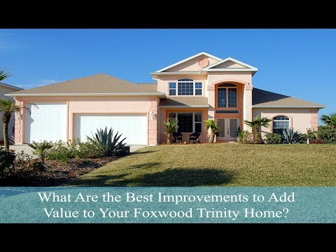 What Are the Best Improvements to Add Value to Your Foxwood Trinity Home? - Call (813) 679-7437