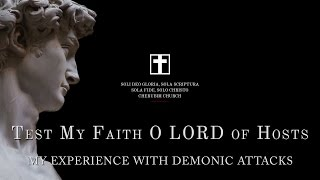 My Experience With Demonic Attacks - Test My Faith O LORD of Hosts - holytext.org