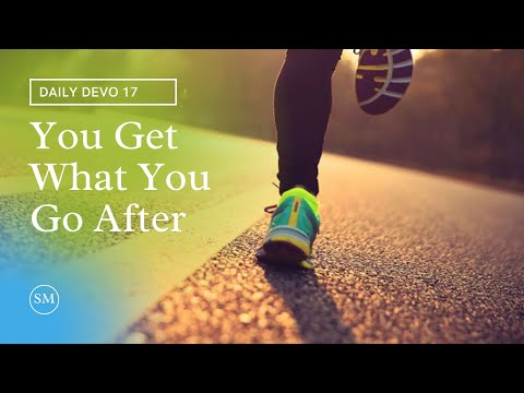 You Get What You Go After (Daily Devo 17)