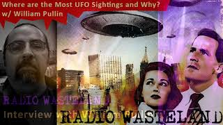 Radio Wasteland #105: Where are the most UFO Sightings and Why? w/ William Pullin