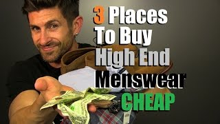 3 Places To Buy High End Menswear For CHEAP | How To Find Crazy Deals On Great Gear