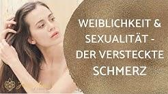 Wie du deine Weiblichkeit & Sexualität heilen kannst - Der versteckte Schmerz