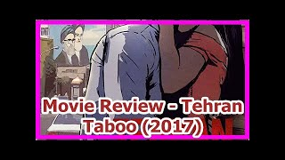 Movie Review - Tehran Taboo (2017)