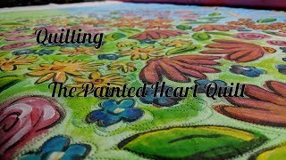 Quilting The Painted Heart Quilt