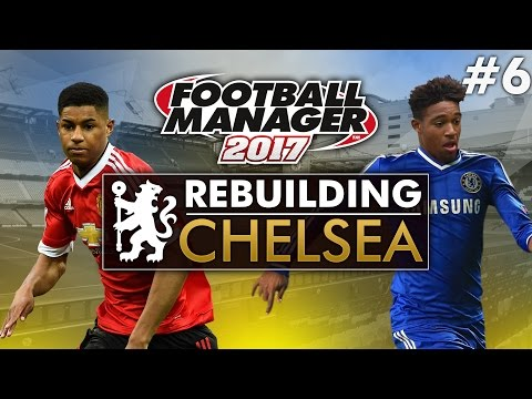 Rebuilding Chelsea - Episode 6 | Football Manager 2017 Gameplay