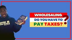 DO REAL ESTATE WHOLESALER PAY TAXES