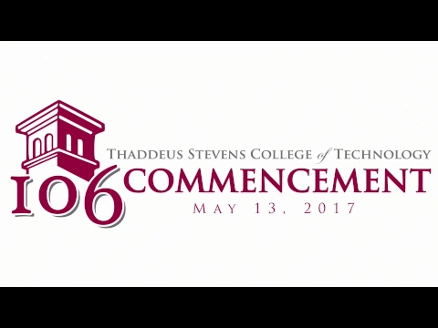 Thaddeus Stevens College of Technology 106th Commencement May 13, 2017