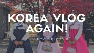 [TRAVEL VLOG] Korea Again! 10-18 November 2018