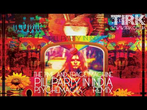 The Time And Space Machine - Pill Party In India (Psychemagik Remix)