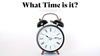 What Time Is It? - Ecclesiastes 3