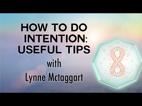 Lynne McTaggart - How to do intention: Useful Tips