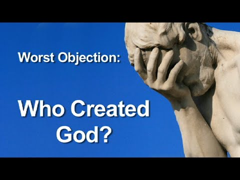 Worst Objection to Theism | Who Created God?