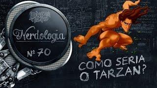 Como seria o Tarzan? | Nerdologia 70