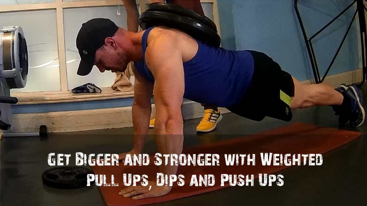 Get Bigger and Stronger with Weighted Pull Ups, Dips and Push Ups