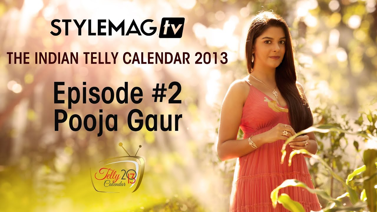 Episode #2 - Pooja Gaur- The Indian Telly Calendar 2013 Exclusives - Stylemag TV