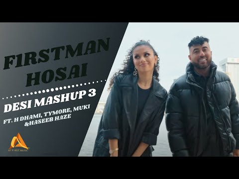 F1rstman & Hosai - Desi Mashup 3 ft, H Dhami, Tymore, Muki & Haseeb Haze (Prod. by Harun B)