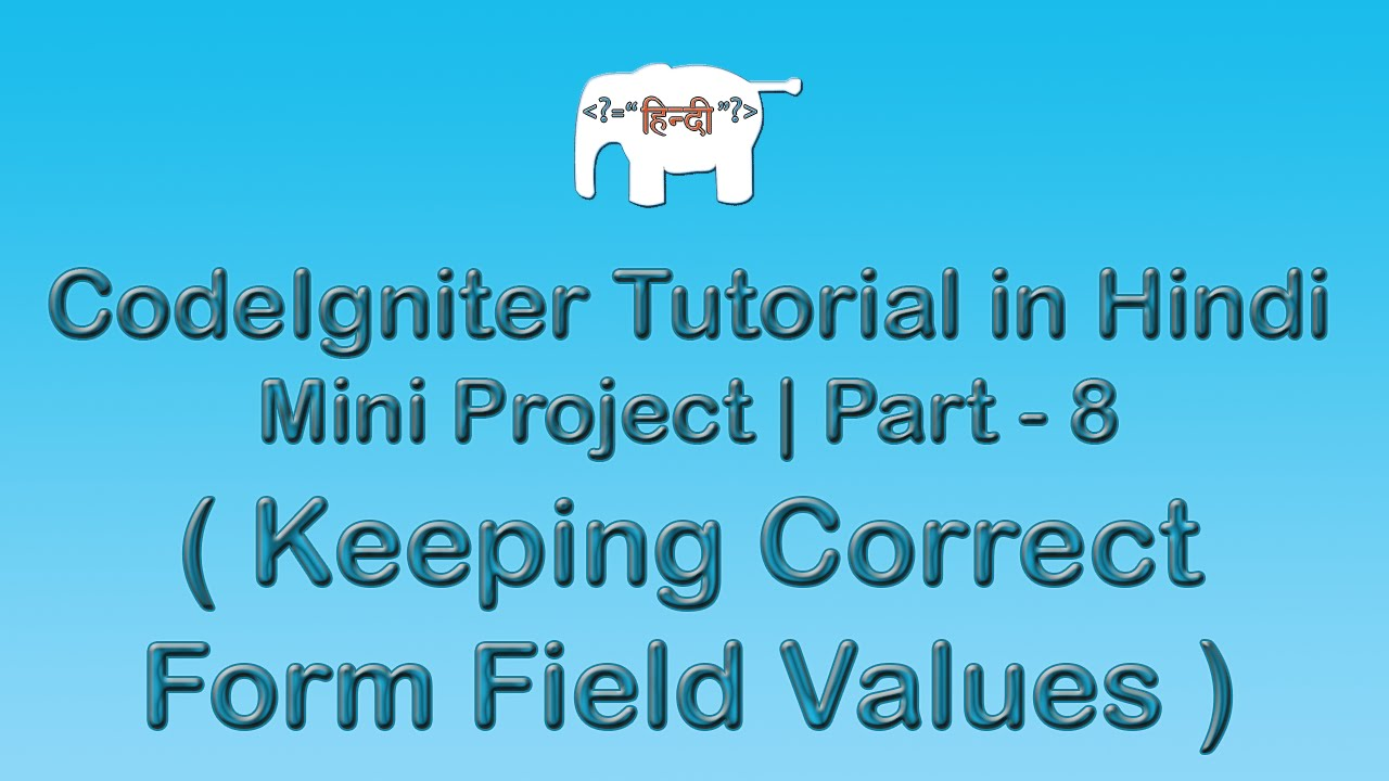 Codeigniter Project Tutorial in Hindi/Urdu (Keeping Correct Field Values )