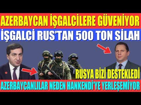 AZERBAYCAN RUS BARIŞ GÜCÜNE GÜVENİYOR /RUSYA ERMENİLERE 500 TON SİLAH GÖNDERDİ / ERMENİ BAKAN İTİRAF