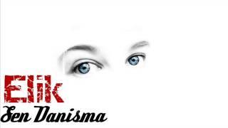 Elik - Sen Danisma