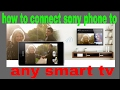 How to connect Sony phone to any Smart TV by screen mirroring