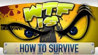 ► WTF Is... - How to Survive ?