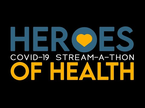 Heroes Of Health: COVID-19 Stream-a-thon