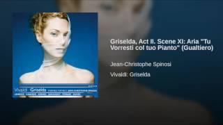 """Griselda, Act II. Scene XI: Aria """"Tu Vorresti col tuo Pianto"""" (Gualtiero)"""