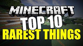 TOP 10 RAREST THINGS IN MINECRAFT! | Minecraft Top 10