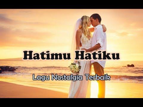 Lagu Nostalgia Romantis - HATIMU HATIKU (Official Lyric Video)