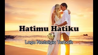 Lagu Nostalgia Romantis - HATIMU HATIKU (Official Lyric Video)