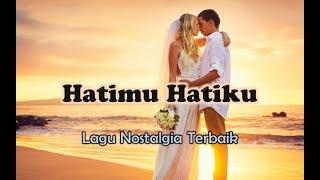 Lagu Nostalgia Romantis - HATIMU HATIKU (Official Lyric Mp3)