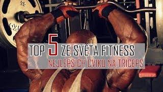 TOP 5 NEJLEPŠÍCH CVIKŮ NA TRICEPS - TOP 5 ZE SVĚTA FITNESS