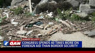 Congress spends 40 times more on foreign aid than border security
