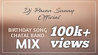 Happy Birthday 🎂 Song Chatal Band Mix DJ PAVAN SUNNY OFFICIAL