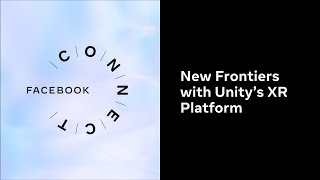 New Frontiers with Unity's XR Platform l Facebook Connect