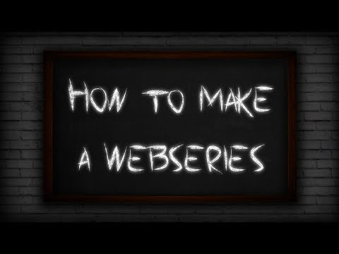 How to Make a Webseries: Starting Point