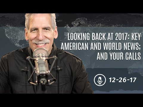 Looking Back at 2017; Key American and World News; and Your Calls