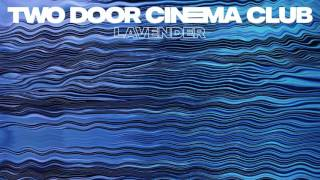 Two Door Cinema Club - Lavender (Preview)