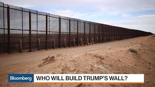 Who Will Build Trump's Border Wall?