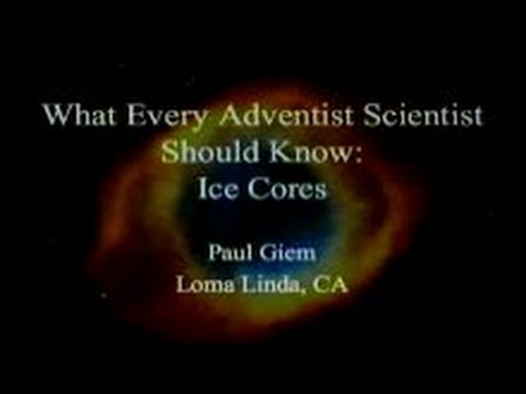 What Every Adventist Scientist Should Know: Ice Cores 7-12-2014 by Paul Giem
