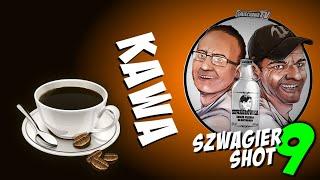 Kawa - Szwagier SHOT 9
