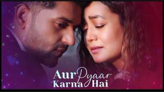 Aur pyar krna hai by neha kakar #indiansongs #songslover #nehakakar