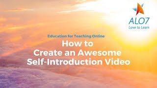 How to Create an Awesome Self-Introduction Video -  Online Tutor ALO7