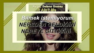Kygo, Selena Gomez - It Ain't Me  (Türkçe Çeviri)