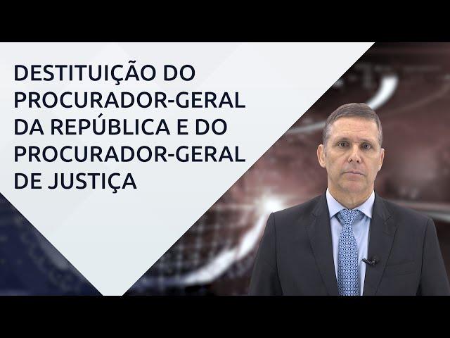 Destituição do Procurador-Geral da República e Procurador-Geral de Justiça – prof. Fernando Capez