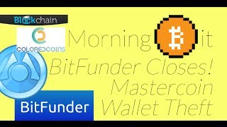 Bitfunder Closing + Mastercoin / Colored Coins + Blockchain.info Theft | Morning Bit Ep 2