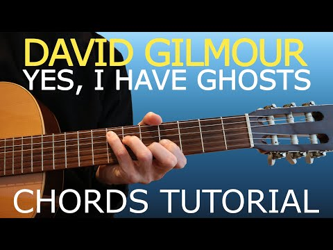 TUTORIAL#18 - David Gilmour - Yes, I Have Ghosts (Chords)
